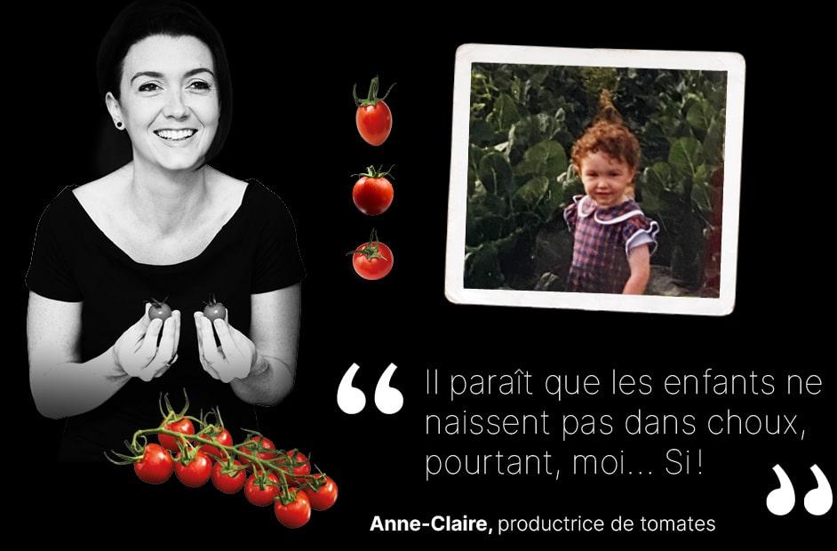 Portrait d'Anne-Claire, productrice de tomates avec photo ancienne la représentant à 3 ans dans un champ de choux et texte «Il paraît que les enfants ne naissent pas dans les choux. Pourtant, moi… Si!»